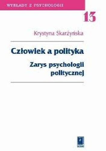 Okładka książki Człowiek a polityka. Zarys psychologii politycznej.