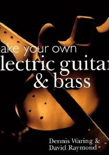 Okładka książki Make Your Own Electric Guitar & Bass