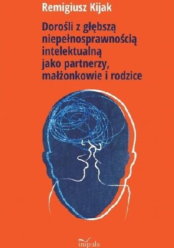 Okładka książki Dorośli z głębszą niepełnosprawnością intelektualną jako partnerzy, małżonkowie i rodzice