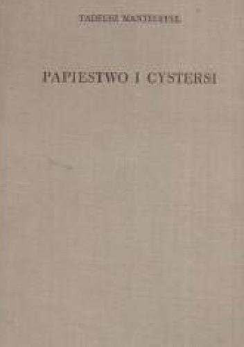 Okładka książki Papiestwo i cystersi : ze szczególnym uwzględnieniem ich roli w Polsce na przełomie XII i XIII w.