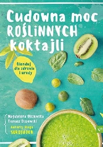 Okładka książki Cudowna moc roślinnych koktajli. Blenduj dla zdrowia i urody!