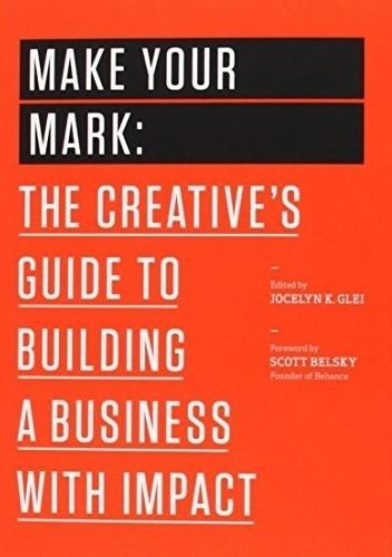 Okładka książki Make Your Mark: The Creative's Guide to Building a Business with Impact