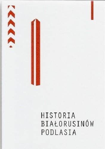 Okładka książki Historia Białorusinów Podlasia