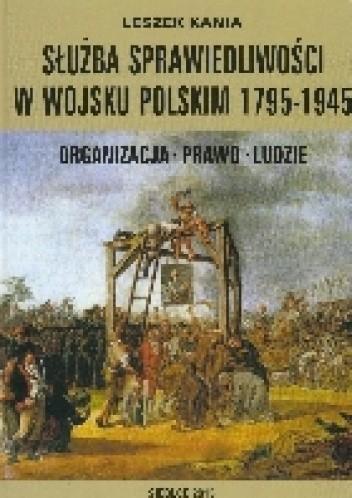 Okładka książki Służba sprawiedliwości w Wojsku Polskim 1795-1945
