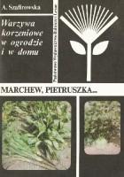 Warzywa korzeniowe w ogrodzie i w domu. Marchew, pietruszka...