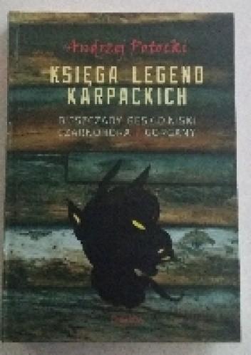 Okładka książki Księga legend karpackich. Bieszczady, Beskid Niski, Czarnohora, Gorgany.