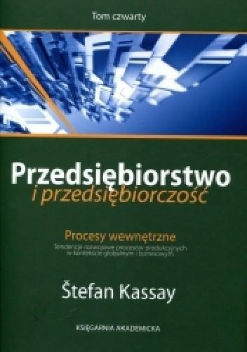 Okładka książki Przedsiębiorstwo i przedsiębiorczość. T. IV Procesy wewnętrzne. Tendencje rozwojowe procesów produkcyjnych w kontekście globalnym