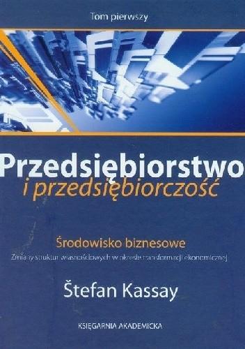 Okładka książki Przedsiębiorstwo i przedsiębiorczość. T. I. Środowisko biznesowe: zmiany struktur własnościowych w okresie transformacji ekonomicznej