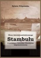 Obraz dziewiętnastowiecznego Stambułu w polskiej i tureckiej literaturze wspomnieniowej