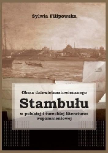 Okładka książki Obraz dziewiętnastowiecznego Stambułu w polskiej i tureckiej literaturze wspomnieniowej