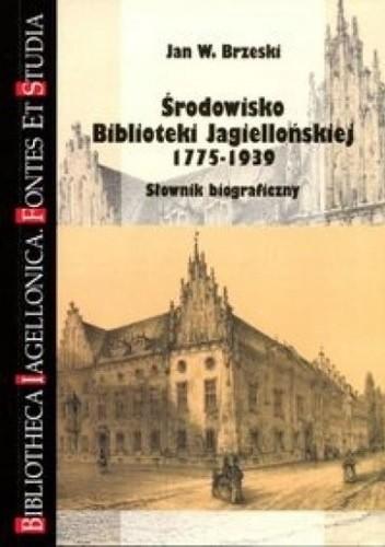 Okładka książki Środowisko Biblioteki Jagiellońskiej 1775-1939. Słownik biograficzny