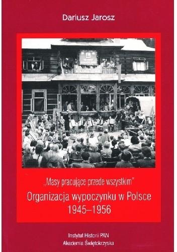 """Okładka książki """"Masy pracujące przede wszystkim"""". Organizacja wypoczynku w Polsce 1945-1956"""