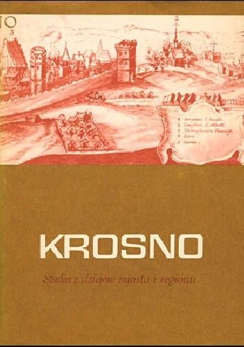 Okładka książki Krosno. Studia z dziejów miasta i regionu (do roku 1918) T. 1
