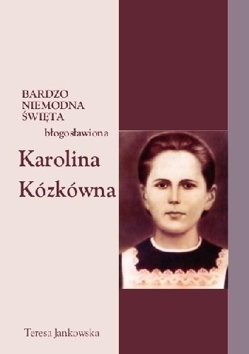Okładka książki Bardzo niemodna święta - błogosławiona Karolina Kózkówna