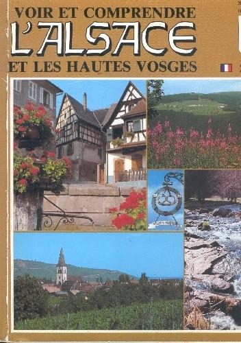 Okładka książki Voir et comprende l'Alsace et les Hautes Vosges