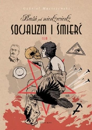 Okładka książki Socjalizm i śmierć . Baśń jak niedźwiedź.