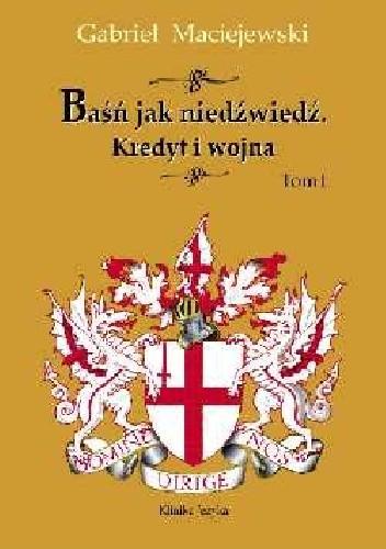Okładka książki Baśń jak niedźwiedź. Kredyt i wojna. Tom I