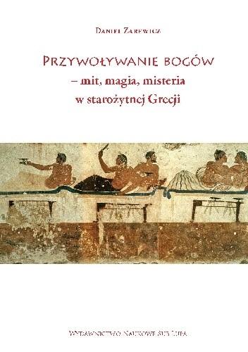 Okładka książki Przywoływanie bogów – mit, magia, misteria w starożytnej Grecji