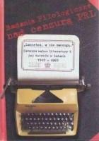 """""""LANCETEM, A NIE MACZUGĄ"""" Cenzura wobec literatury i jej twórców w latach 1945-1965"""