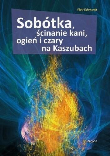 Okładka książki Sobótka, ścinanie kani, ogień i czary na Kaszubach