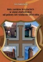 Rola zamków krzyżackich w ziemi chełmińskiej od połowy XIV wieku do 1454 roku. Studia nad gospodarką
