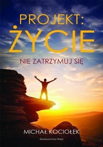 Okładka książki Projekt: życie. Nie zatrzymuj się
