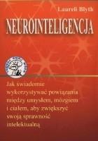 Neurointeligencja. Jak świadomie wykorzystywać powiązania między umysłem, mózgiem i ciałem, aby zwiększyć swoją sprawność intelektualną
