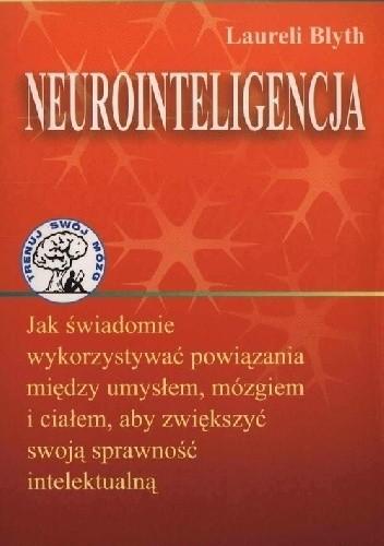 Okładka książki Neurointeligencja. Jak świadomie wykorzystywać powiązania między umysłem, mózgiem i ciałem, aby zwiększyć swoją sprawność intelektualną