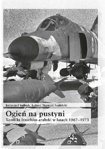 Okładka książki Ogień na pustyni. Konflikt izraelsko-arabski w latach 1967-1973