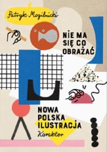 Okładka książki Nie ma się co obrażać. Nowa polska ilustracja