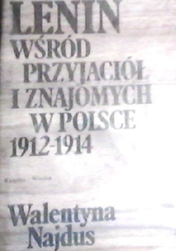 Okładka książki Lenin wśród przyjaciół i znajomych w Polsce 1912-1914