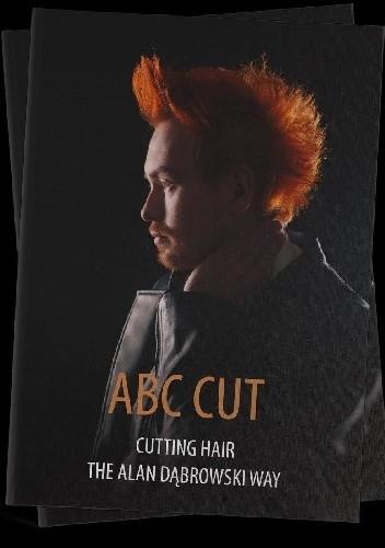 Okładka książki ABC CUT - Cutting Hair The Alan Dąbrowski Way