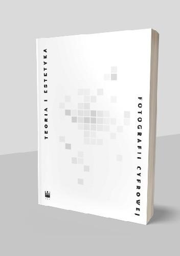 Okładka książki Teoria i estetyka fotografii cyfrowej. Antologia