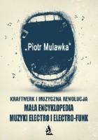 Kraftwerk i muzyczna rewolucja. Mała encyklopedia muzyki electro i electro-funk