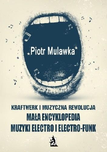 Okładka książki Kraftwerk i muzyczna rewolucja. Mała encyklopedia muzyki electro i electro-funk