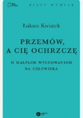 Okładka książki Przemów, a cię ochrzczę. O małpach wychowanych na człowieka
