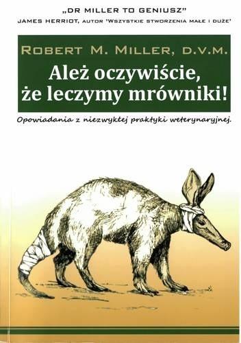 Okładka książki Ależ oczywiście, że leczymy mrówniki!