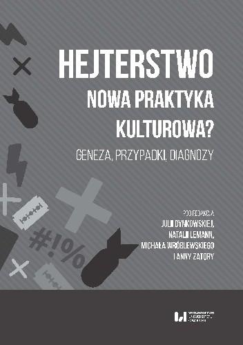 Okładka książki Hejterstwo. Nowa praktyka kulturowa? Geneza przypadki diagnozy