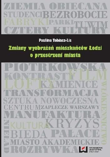Okładka książki Zmiany wyobrażeń mieszkańców Łodzi o przestrzeni miasta