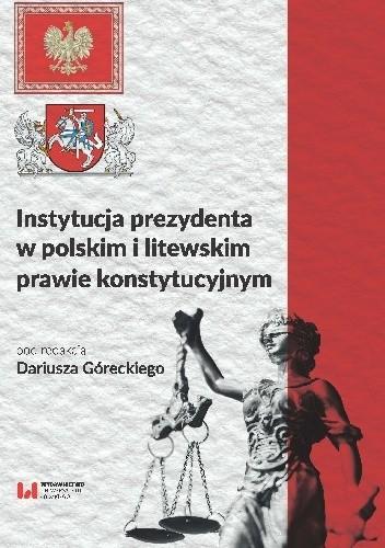 Okładka książki Instytucja prezydenta w polskim i litewskim prawie konstytucyjnym