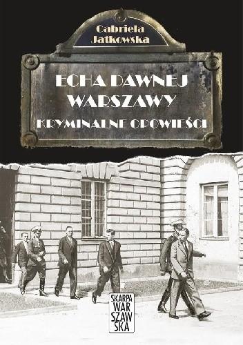 Okładka książki Echa dawnej Warszawy. Kryminalne opowieści