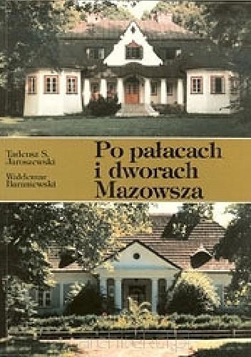 Okładka książki Po pałacach i dworach Mazowsza. Przewodnik część 1