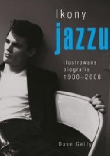 Okładka książki Ikony jazzu. Ilustrowane biografie 1900-2000