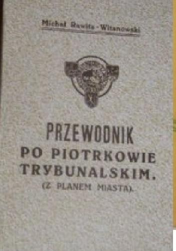 Okładka książki Przewodnik po Piotrkowie Trybunalskim (z planem miasta)