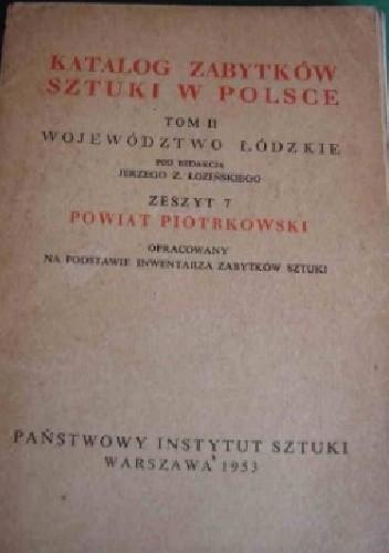 Okładka książki Katalog zabytków sztuki w Polsce. Tom II Województwo łódzkie, Zeszyt 7 Powiat piotrkowski