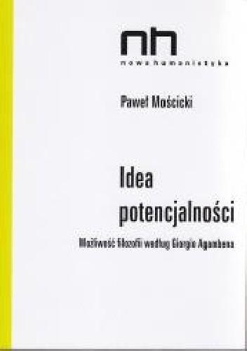 Okładka książki Idea Potencjalności. Możliwość filozofii według Giorgio Agambena