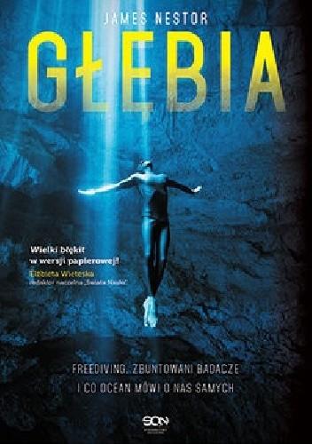 Okładka książki Głębia. Freediving, zbuntowani badacze i co ocean mówi o nas samych