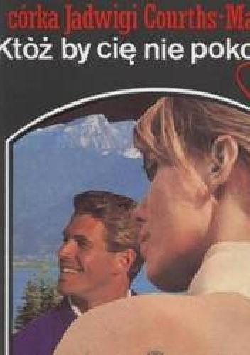 Okładka książki Któż by cię nie pokochał