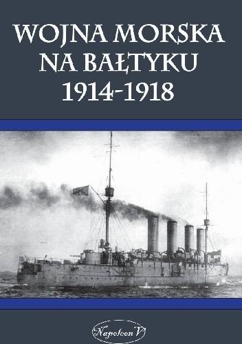 Okładka książki Wojna Morska Na Bałtyku 1914-1918