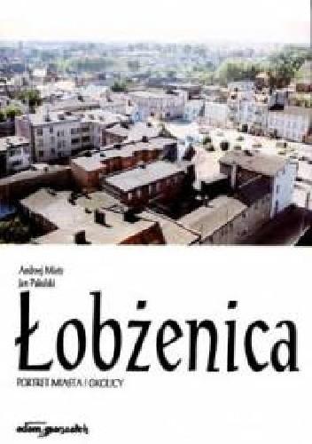 Okładka książki Łobżenica. Portret miasta i okolicy